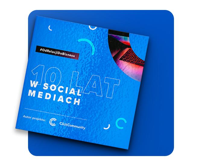 Raport 10 lat w social mediach - od relacji do biznesu